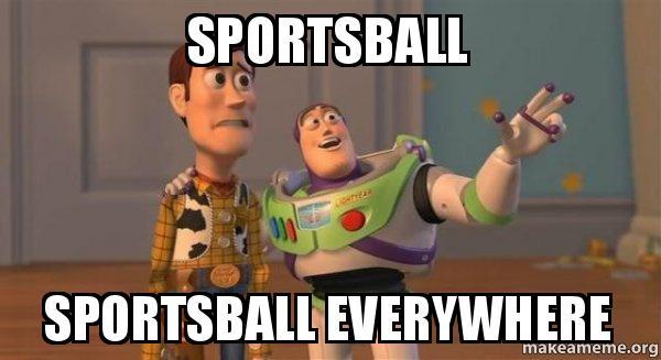 Sportsball... Sportsball everywhere!